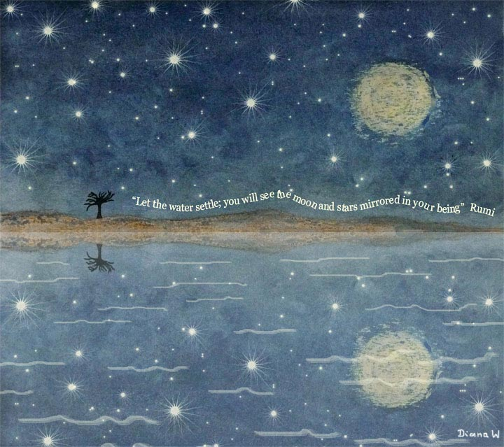 """""""Let the water settle; you will see the moon and stars mirrored in your being"""" - Rumi  (Watercolour 2012)"""